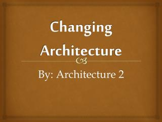 Chang ing  Architectur e
