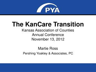 The  KanCare  Transition Kansas Association of Counties Annual Conference November 13, 2012