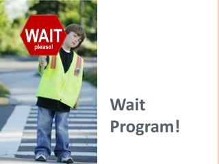 Wait Program!