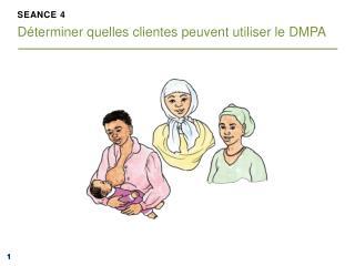 SEANCE 4 Déterminer quelles clientes peuvent utiliser  le DMPA