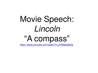 "Movie Speech: Lincoln ""A compass"" https://www.youtube.com/watch?v=yViWabafdUg"