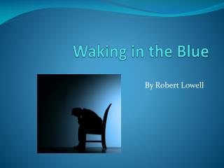 Waking in the Blue