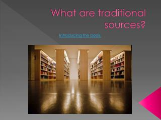 What are traditional sources?