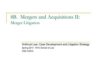 8B.  Mergers and Acquisitions II: Merger Litigation