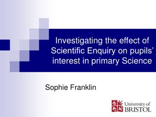Investigating the effect of Scientific Enquiry on pupils  interest in primary Science