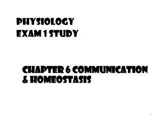 Physiology  Exam 1 Study 	Chapter 6 Communication & homeostasis