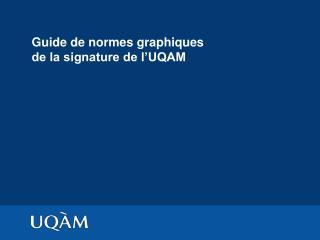 Guide de normes graphiques  de la signature de l'UQAM