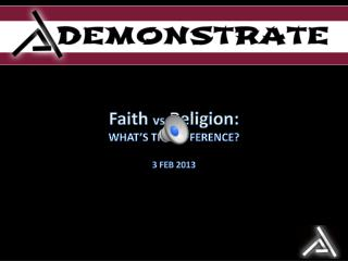 Faith  vs  Religion:  WHAT'S THE DIFFERENCE? 3 FEB 2013