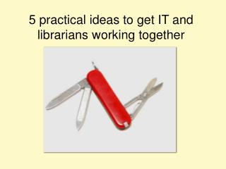 5  practical ideas to get IT and  librarians  working together