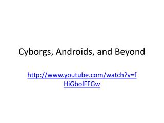 Cyborgs , Androids, and Beyond