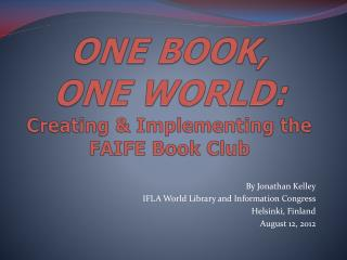 ONE BOOK,  ONE  WORLD: Creating & Implementing the FAIFE Book Club