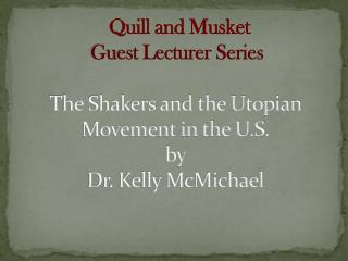 The Shakers and the Utopian Movement in the U.S. by  Dr. Kelly McMichael