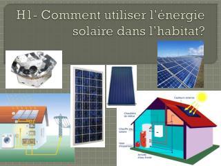 H1- Comment utiliser l'énergie solaire dans l'habitat?
