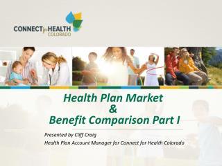 Health Plan Market  &  Benefit Comparison Part I