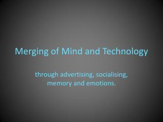 Merging of Mind and Technology