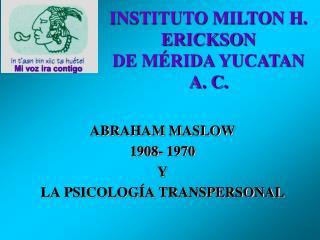ABRAHAM MASLOW  1908- 1970 Y  LA PSICOLOG A TRANSPERSONAL