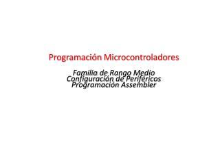 Programación PIC ® Avanzada Rango Medio Programación Microcontroladores Familia de Rango Medio