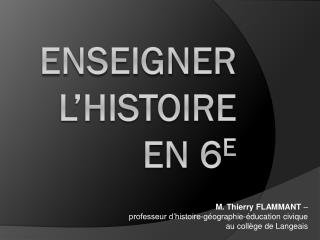 ENSEIGNER L'HISTOIRE EN 6 e