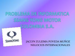 PROBLEMA DE INFORMATICA SSANG YONG MOTOR   COLOMBIA S.A.