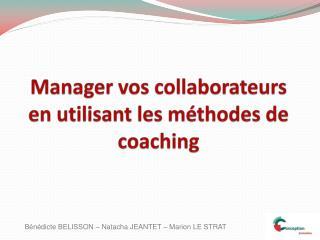 Manager vos collaborateurs en utilisant les méthodes de coaching