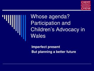 Whose agenda? Participation and Children's Advocacy in Wales