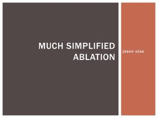 Much Simplified Ablation