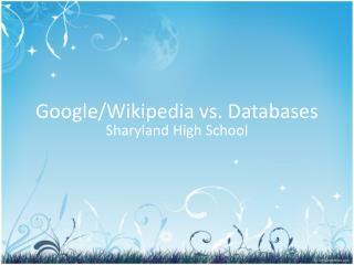 Google/ Wikipedia  vs.  Databases