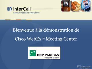 Bienvenue à la démonstration de  Cisco WebEx TM  Meeting Center