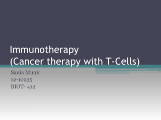Immunotherapy (Cancer therapy with T-Cells)