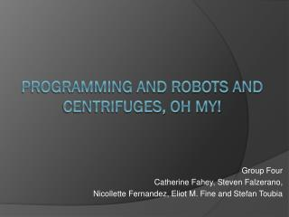 Programming and Robots and  Centrifuges, Oh my!