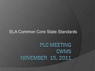 PLC Meeting  CWMS November  15, 2011