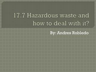 17.7 Hazardous waste and how to deal with it?
