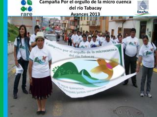 Campaña  Por el orgullo de la micro cuenca  del  río  Tabacay Avances  2013