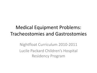 Medical Equipment Problems: Tracheostomies  and  Gastrostomies