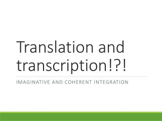 Translation and transcription!?!