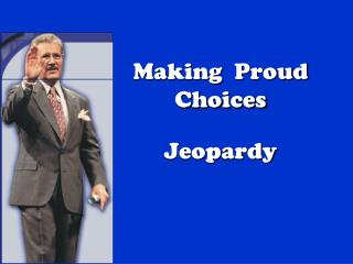 Making  Proud   Choices Jeopardy