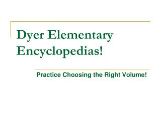 Dyer Elementary  Encyclopedias!