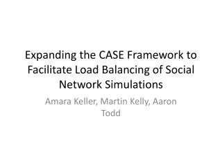 Expanding the CASE Framework to Facilitate Load Balancing of Social Network Simulations