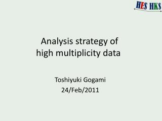 Analysis strategy  of  high  multiplicity data