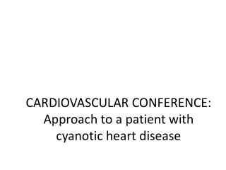 CARDIOVASCULAR CONFERENCE: Approach to a patient with cyanotic heart disease