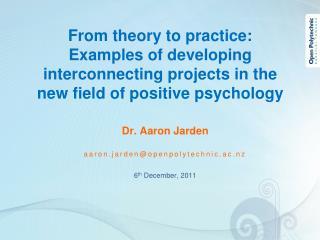 Dr. Aaron  Jarden aaron.jarden@openpolytechnic.ac.nz 6 th December,  2011