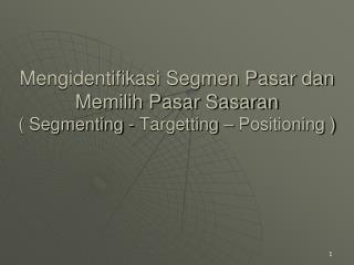Mengidentifikasi Segmen Pasar dan Memilih Pasar Sasaran   Segmenting - Targetting   Positioning
