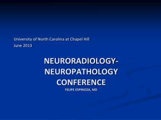 Neuroradiology- neuropathology  conference Felipe Espinoza, MD