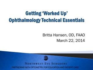 Getting 'Worked Up' Ophthalmology Technical Essentials