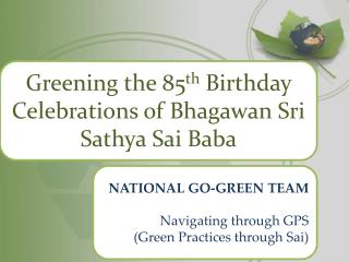 Greening the 85 th  Birthday Celebrations of  Bhagawan  Sri  Sathya Sai  Baba