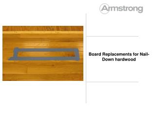 Board Replacements for Nail-Down hardwood