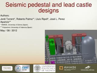 Seismic pedestal and lead castle designs