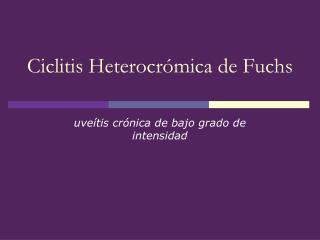 Ciclitis Heterocrómica  de  Fuchs