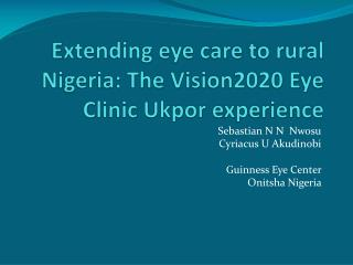 Extending eye care to rural Nigeria: The Vision2020 Eye Clinic Ukpor experience