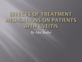 Effects of Treatment Medications on Patients with Uveitis